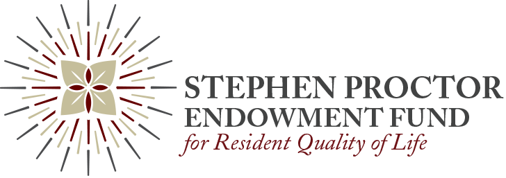 Stephen Proctor Endowment Fund for Resident Quality of Life