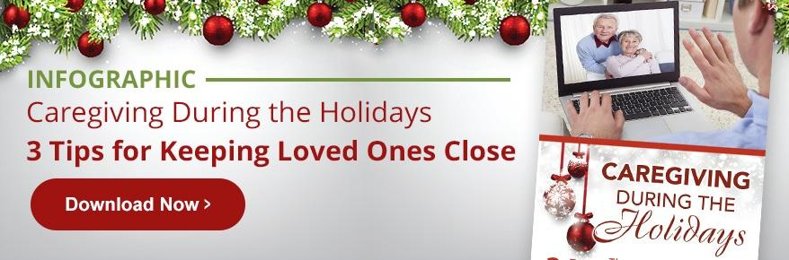 Caregiving During the Holidays: Tips for Keeping Loved Ones Close